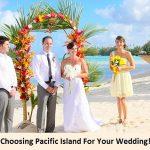 Choosing Pacific Island For Your Wedding!