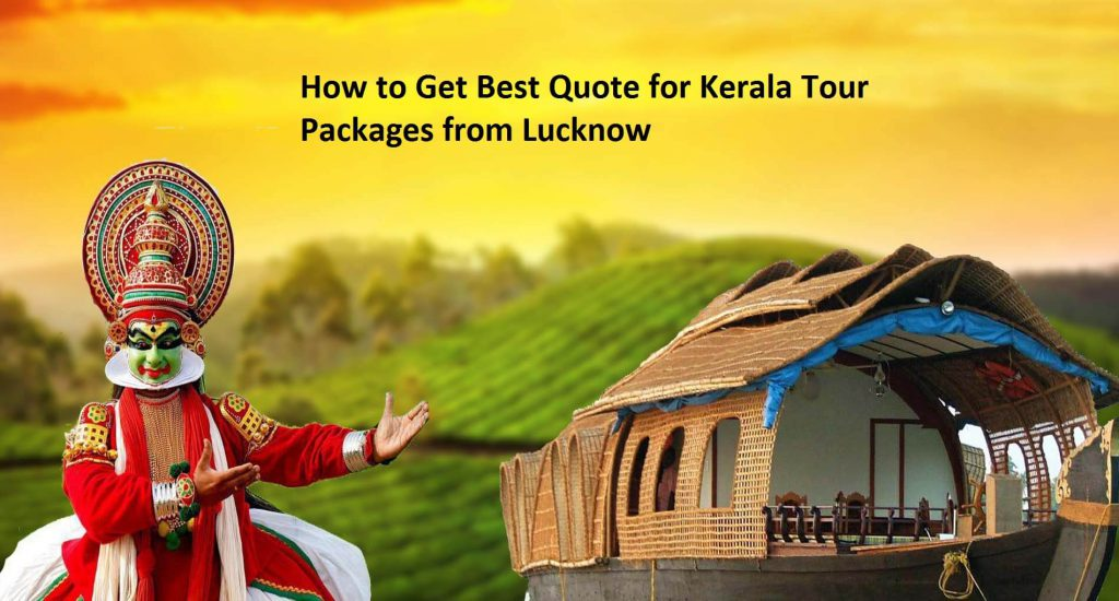 How to Get Best Quote for Kerala Tour Packages from Lucknow