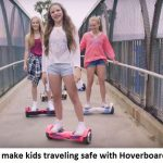 How to make kids traveling safe with Hoverboards?