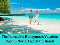 The Incredible Honeymoon Vacation Spot In North American Islands