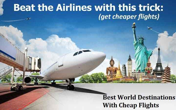Unleash The Traveler Within You and Explore The Best World Destinations With Cheap Flights