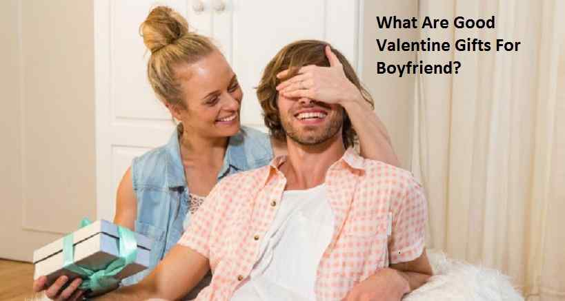What Are Good Valentine Gifts For Boyfriend
