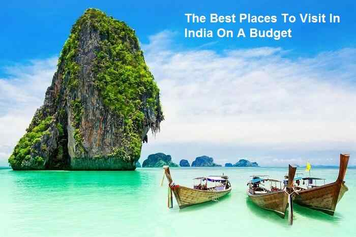 The Best Places To Visit In India On A Budget