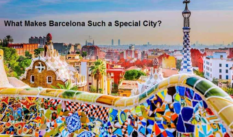 What Makes Barcelona Such a Special City?