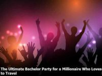 Ultimate Bachelor Party for a Millionaire Who Loves to Travel